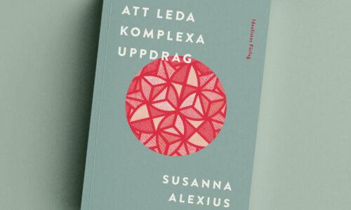 Omslag Att leda komplexa uppdrag av Susanna Alexius